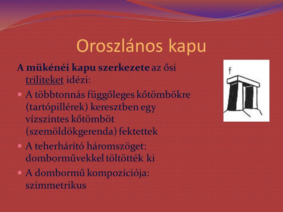 Oroszlános kapu A mükénéi kapu szerkezete az ősi triliteket idézi: