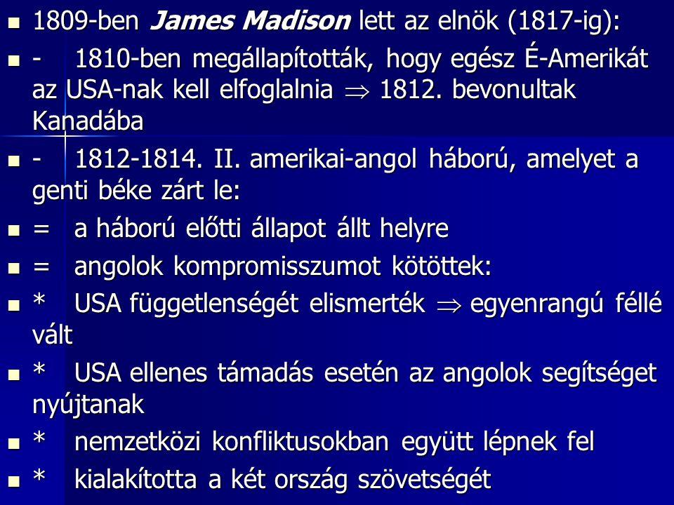 1809-ben James Madison lett az elnök (1817-ig):