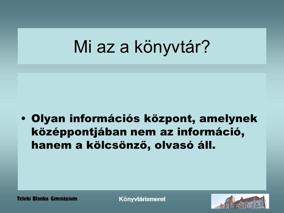 Mi az a könyvtár Olyan információs központ, amelynek középpontjában nem az információ, hanem a kölcsönző, olvasó áll.