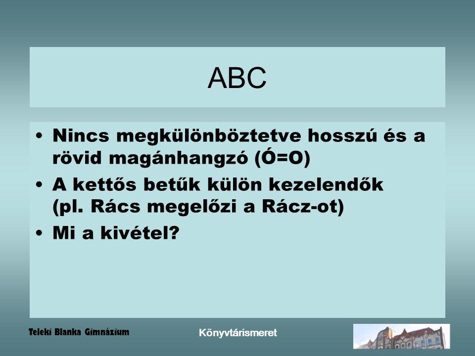 ABC Nincs megkülönböztetve hosszú és a rövid magánhangzó (Ó=O)