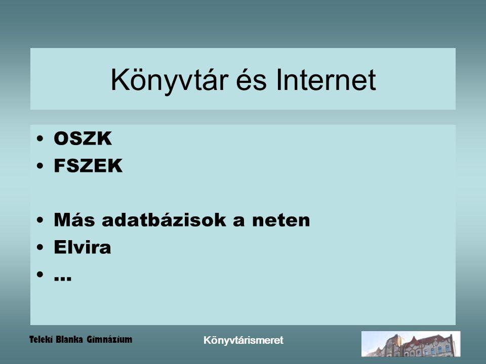 Könyvtár és Internet OSZK FSZEK Más adatbázisok a neten Elvira …