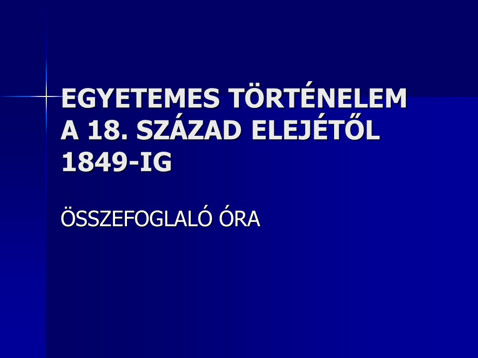 EGYETEMES TÖRTÉNELEM A 18. SZÁZAD ELEJÉTŐL 1849-IG