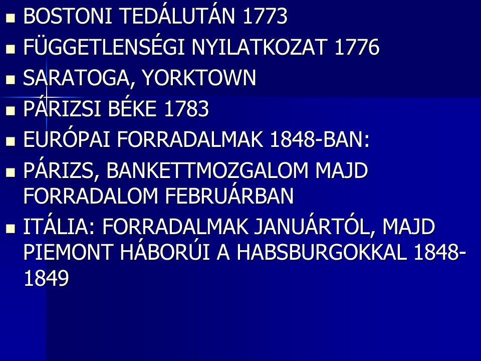 BOSTONI TEDÁLUTÁN 1773 FÜGGETLENSÉGI NYILATKOZAT 1776. SARATOGA, YORKTOWN. PÁRIZSI BÉKE 1783. EURÓPAI FORRADALMAK 1848-BAN:
