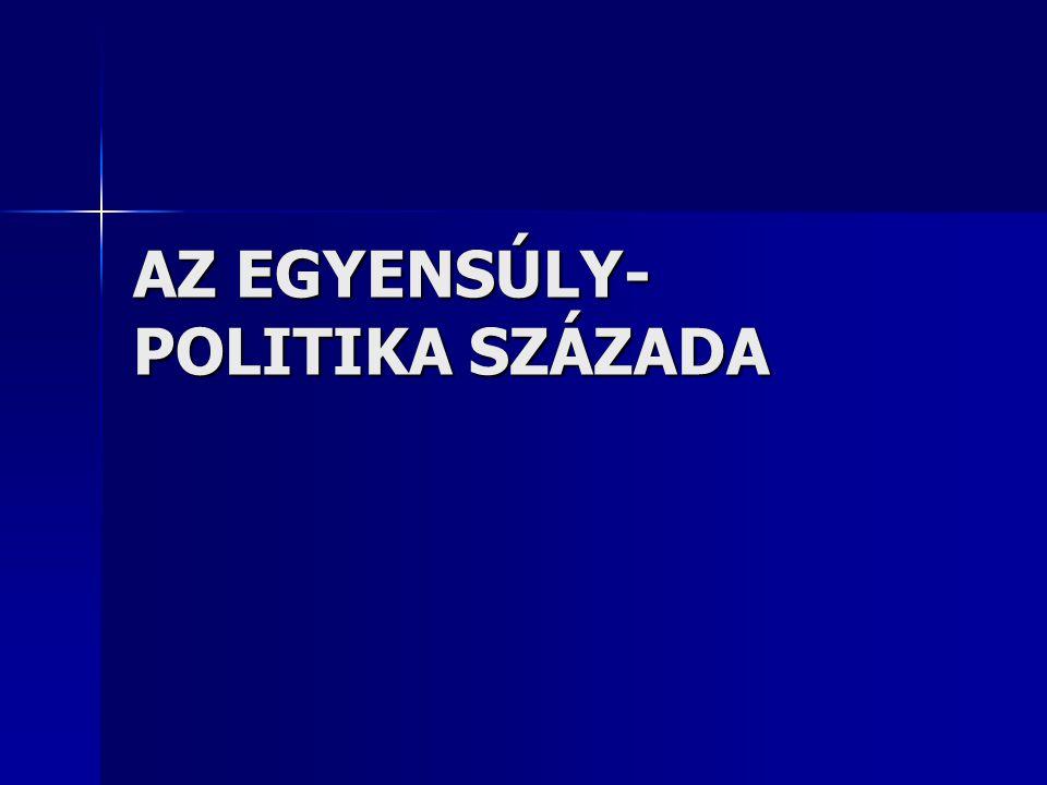 AZ EGYENSÚLY-POLITIKA SZÁZADA