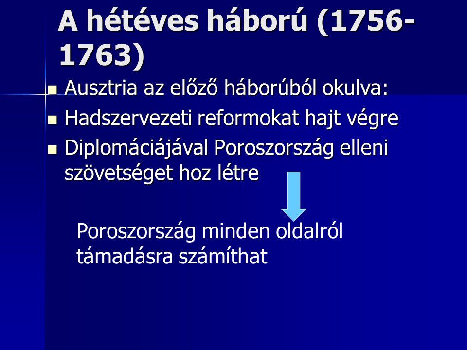 A hétéves háború (1756-1763) Ausztria az előző háborúból okulva: