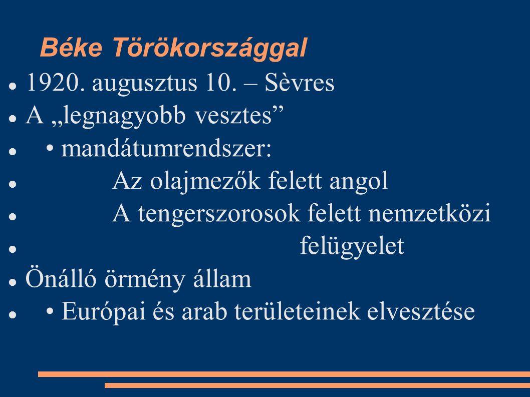 """Béke Törökországgal 1920. augusztus 10. – Sèvres. A """"legnagyobb vesztes • mandátumrendszer: Az olajmezők felett angol."""
