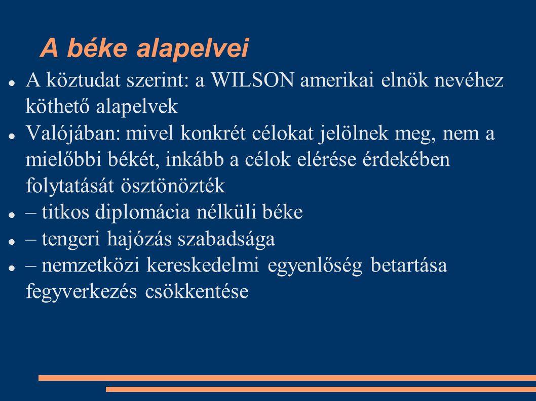 A béke alapelvei A köztudat szerint: a WILSON amerikai elnök nevéhez köthető alapelvek.