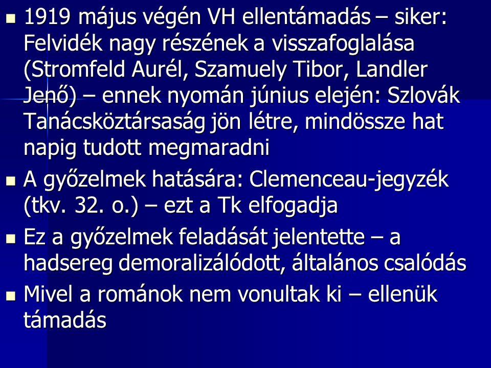 1919 május végén VH ellentámadás – siker: Felvidék nagy részének a visszafoglalása (Stromfeld Aurél, Szamuely Tibor, Landler Jenő) – ennek nyomán június elején: Szlovák Tanácsköztársaság jön létre, mindössze hat napig tudott megmaradni
