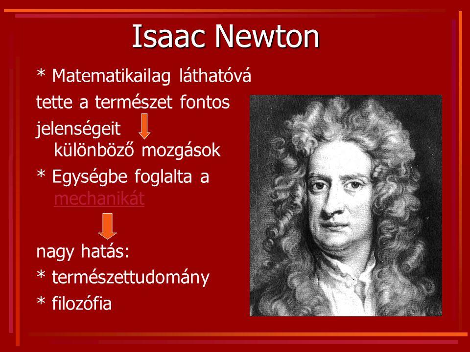 Isaac Newton * Matematikailag láthatóvá tette a természet fontos