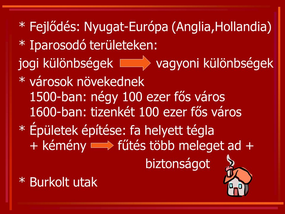 * Fejlődés: Nyugat-Európa (Anglia,Hollandia)