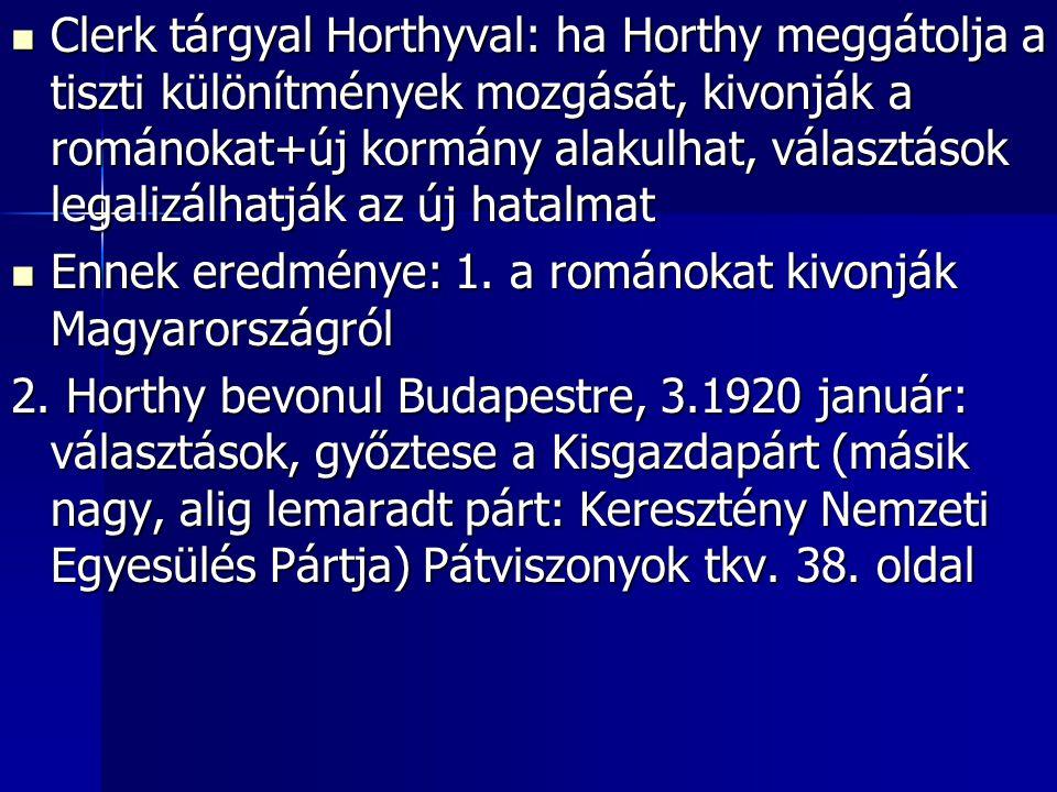 Clerk tárgyal Horthyval: ha Horthy meggátolja a tiszti különítmények mozgását, kivonják a románokat+új kormány alakulhat, választások legalizálhatják az új hatalmat