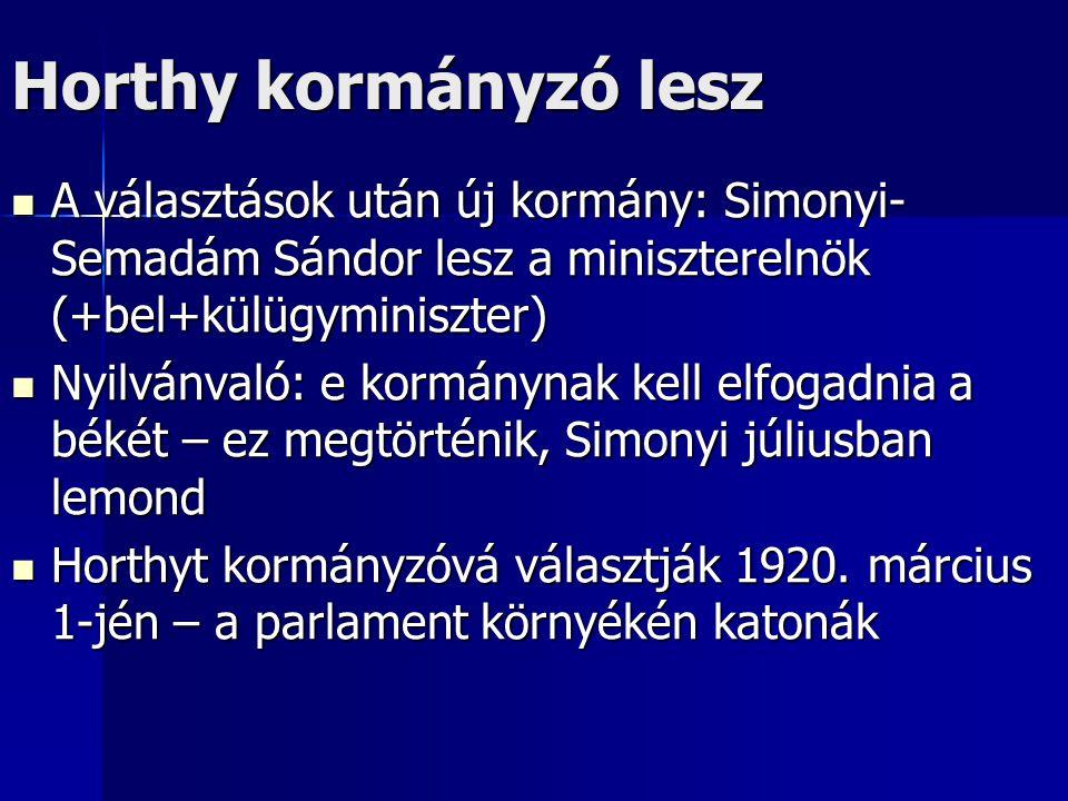 Horthy kormányzó lesz A választások után új kormány: Simonyi-Semadám Sándor lesz a miniszterelnök (+bel+külügyminiszter)