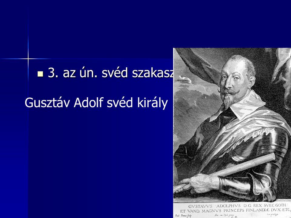 3. az ún. svéd szakasz Gusztáv Adolf svéd király