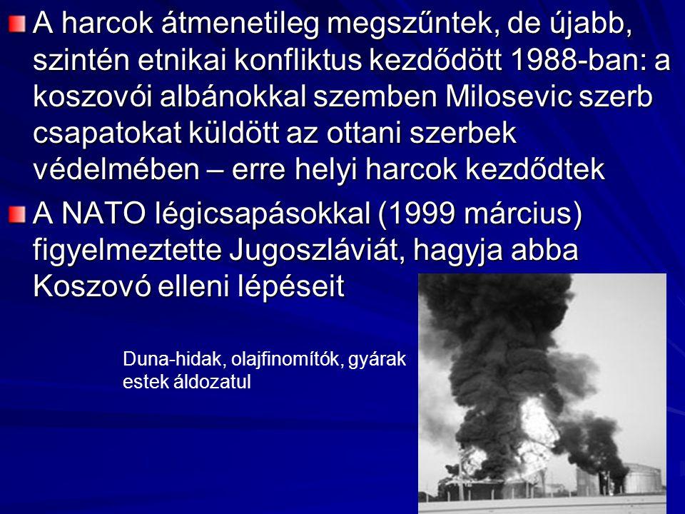 A harcok átmenetileg megszűntek, de újabb, szintén etnikai konfliktus kezdődött 1988-ban: a koszovói albánokkal szemben Milosevic szerb csapatokat küldött az ottani szerbek védelmében – erre helyi harcok kezdődtek