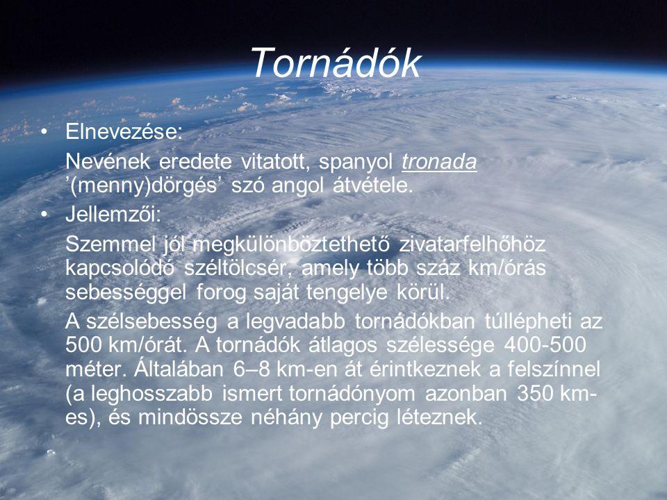 Tornádók Elnevezése: Nevének eredete vitatott, spanyol tronada '(menny)dörgés' szó angol átvétele.