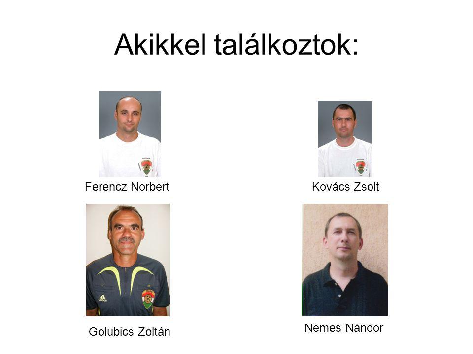 Akikkel találkoztok: Ferencz Norbert Kovács Zsolt Nemes Nándor