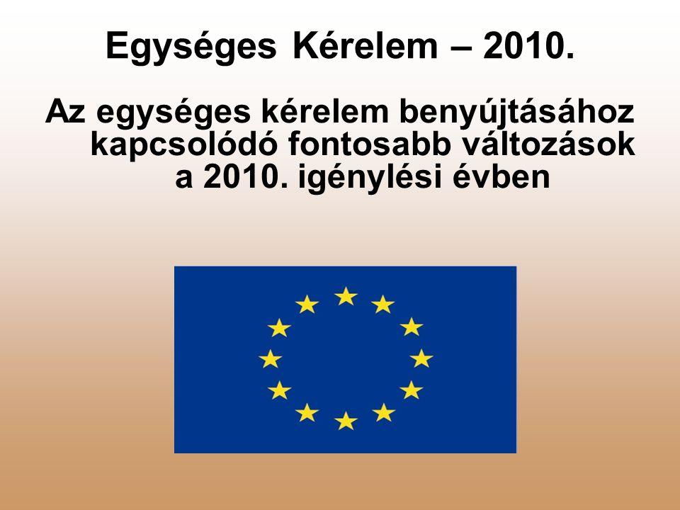Egységes Kérelem – 2010. Az egységes kérelem benyújtásához kapcsolódó fontosabb változások a 2010.