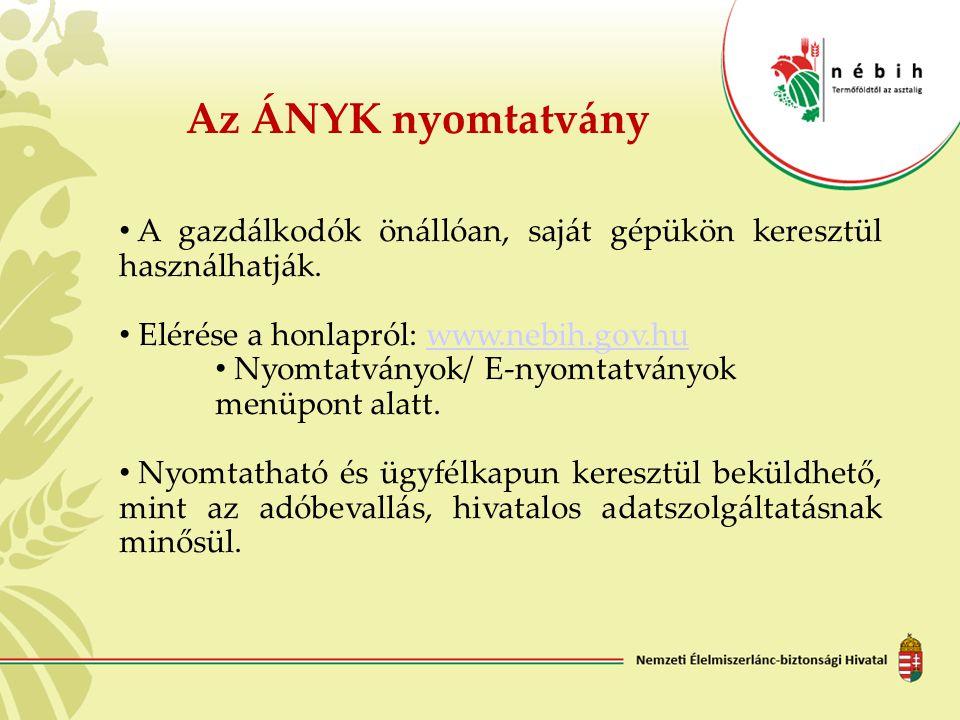 Az ÁNYK nyomtatvány A gazdálkodók önállóan, saját gépükön keresztül használhatják. Elérése a honlapról: www.nebih.gov.hu.