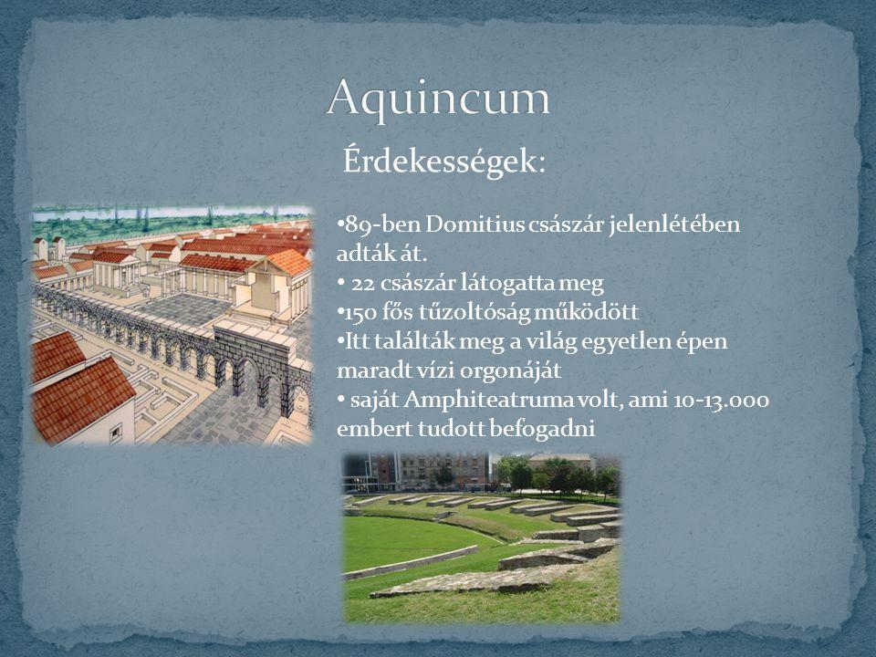 Aquincum 89-ben Domitius császár jelenlétében adták át.