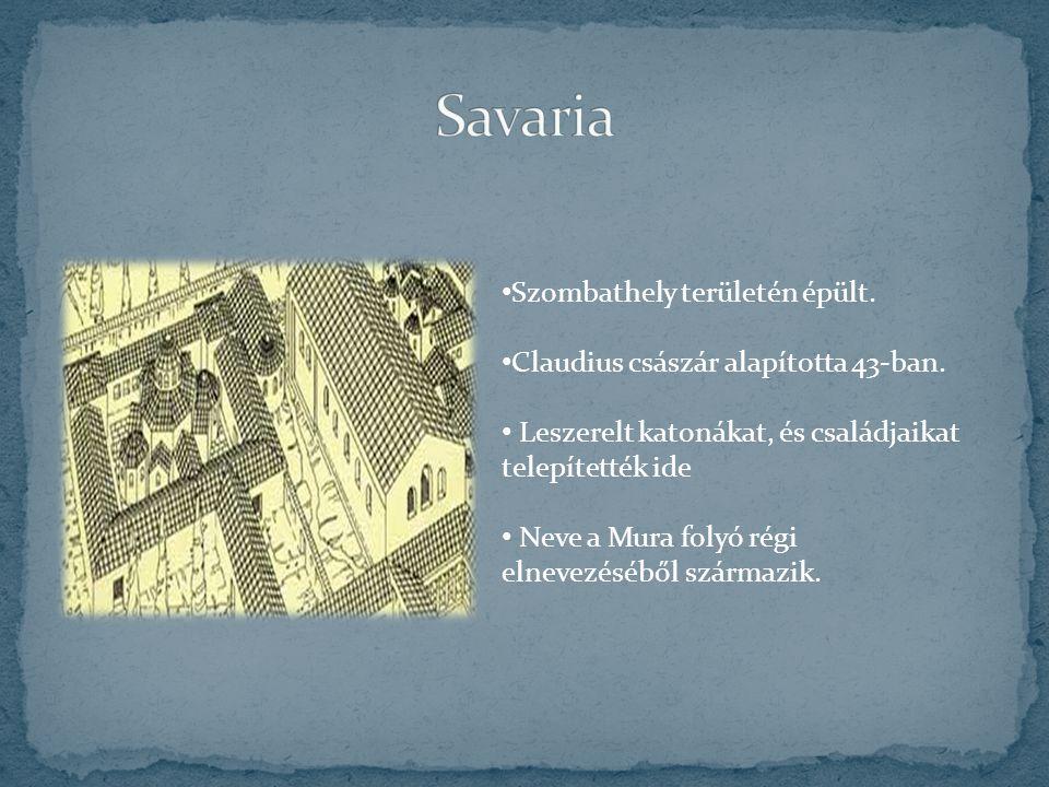 Savaria Szombathely területén épült.
