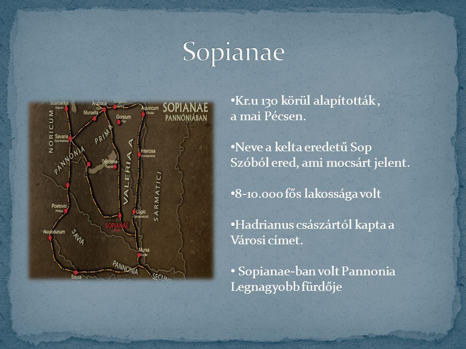 Sopianae Kr.u 130 körül alapították , a mai Pécsen.