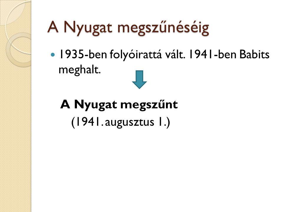 A Nyugat megszűnéséig 1935-ben folyóirattá vált. 1941-ben Babits meghalt.