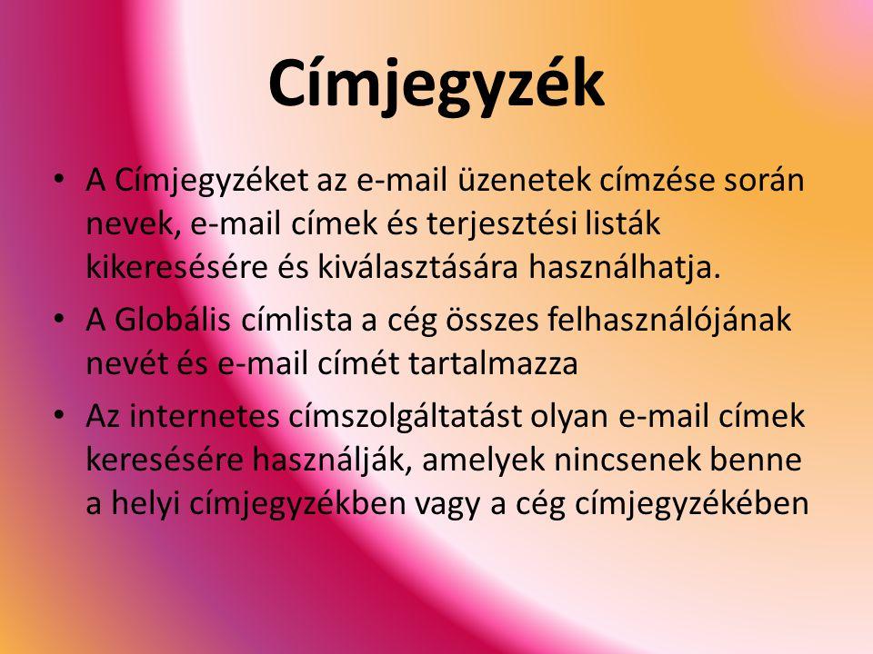 Címjegyzék A Címjegyzéket az e-mail üzenetek címzése során nevek, e-mail címek és terjesztési listák kikeresésére és kiválasztására használhatja.