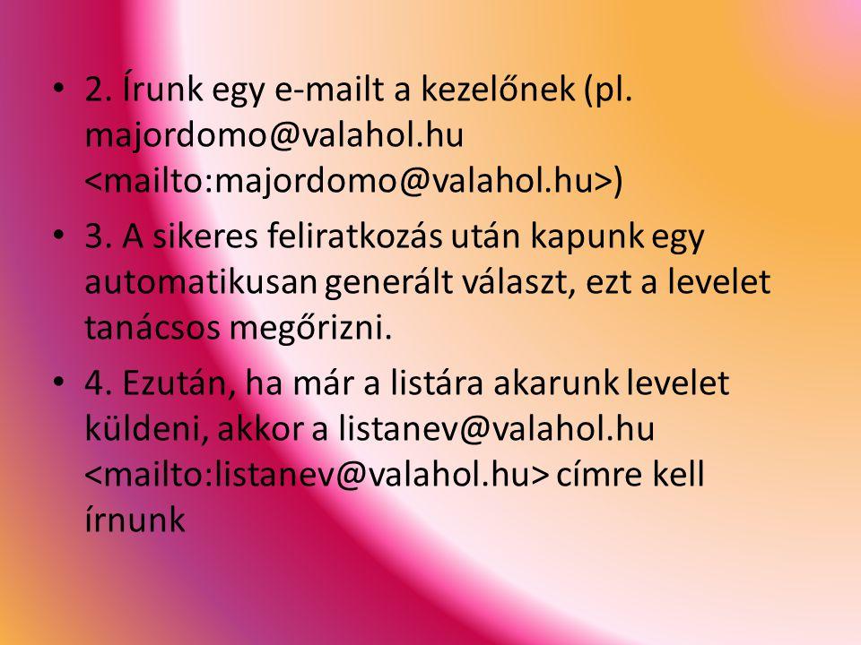 2. Írunk egy e-mailt a kezelőnek (pl. majordomo@valahol