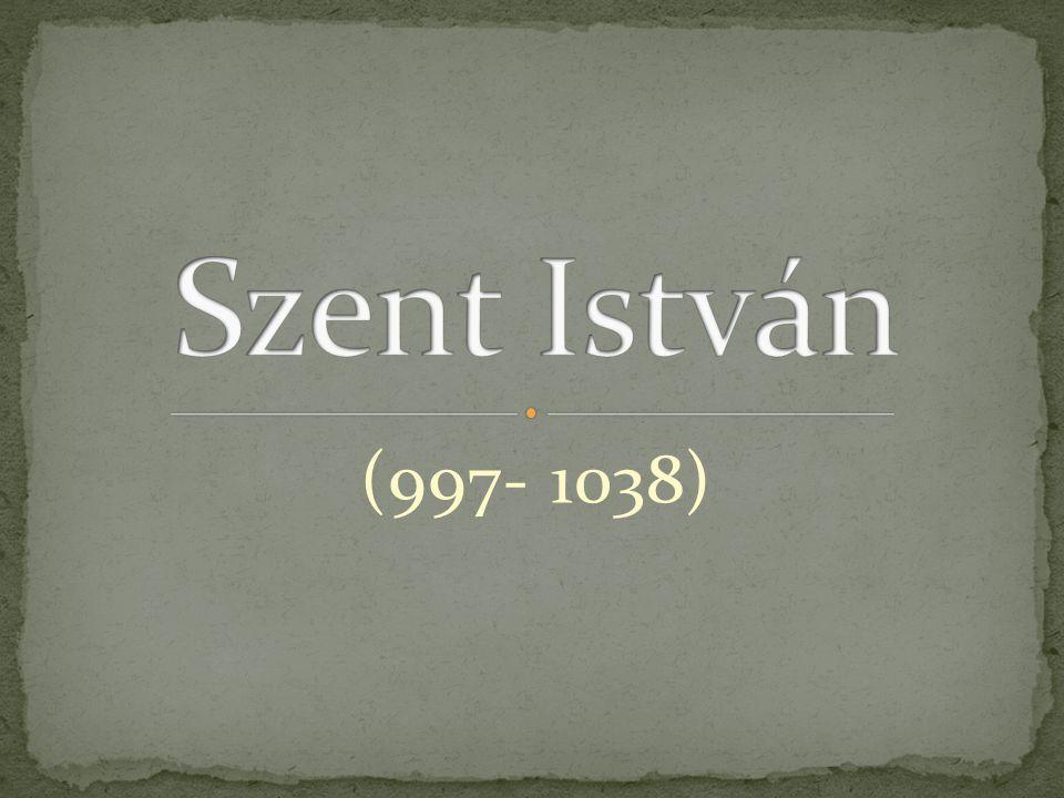 Szent István (997- 1038)