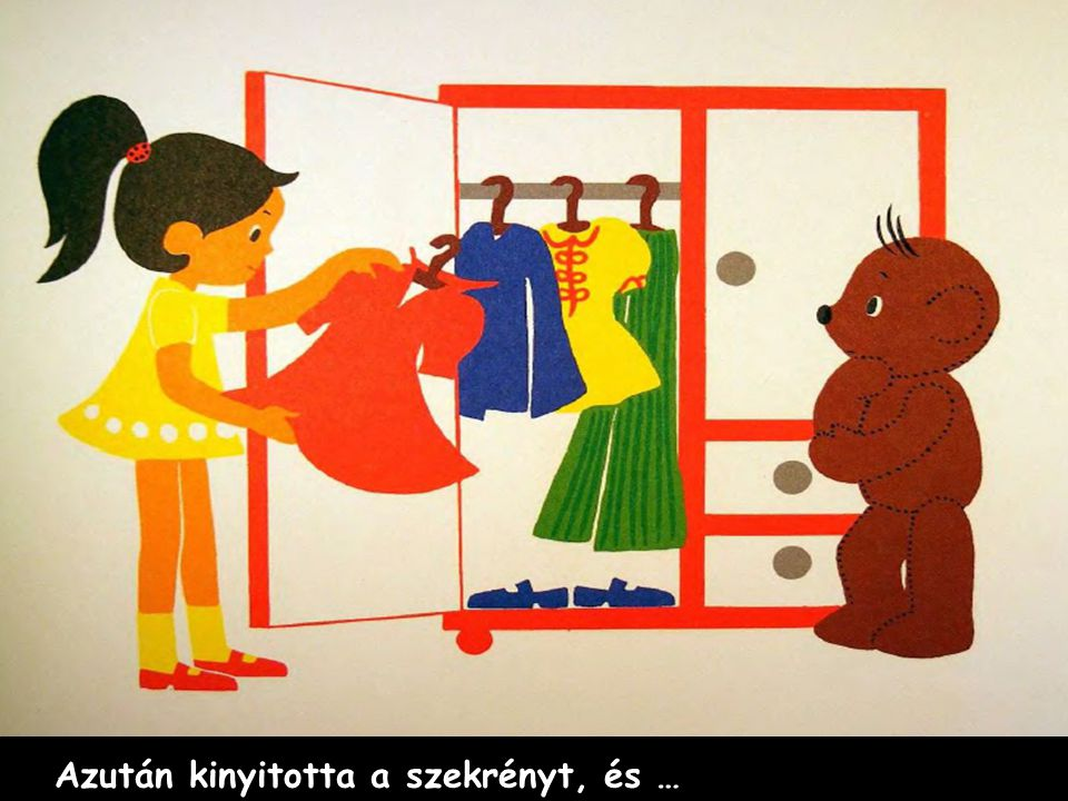 Azután kinyitotta a szekrényt, és …