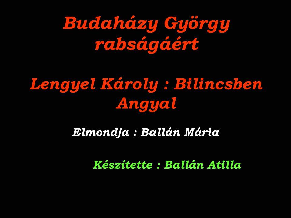 Budaházy György rabságáért Lengyel Károly : Bilincsben Angyal