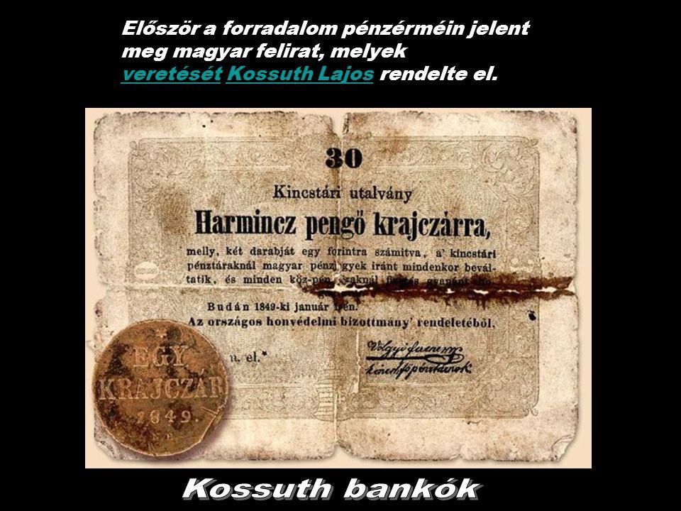 Először a forradalom pénzérméin jelent meg magyar felirat, melyek veretését Kossuth Lajos rendelte el.