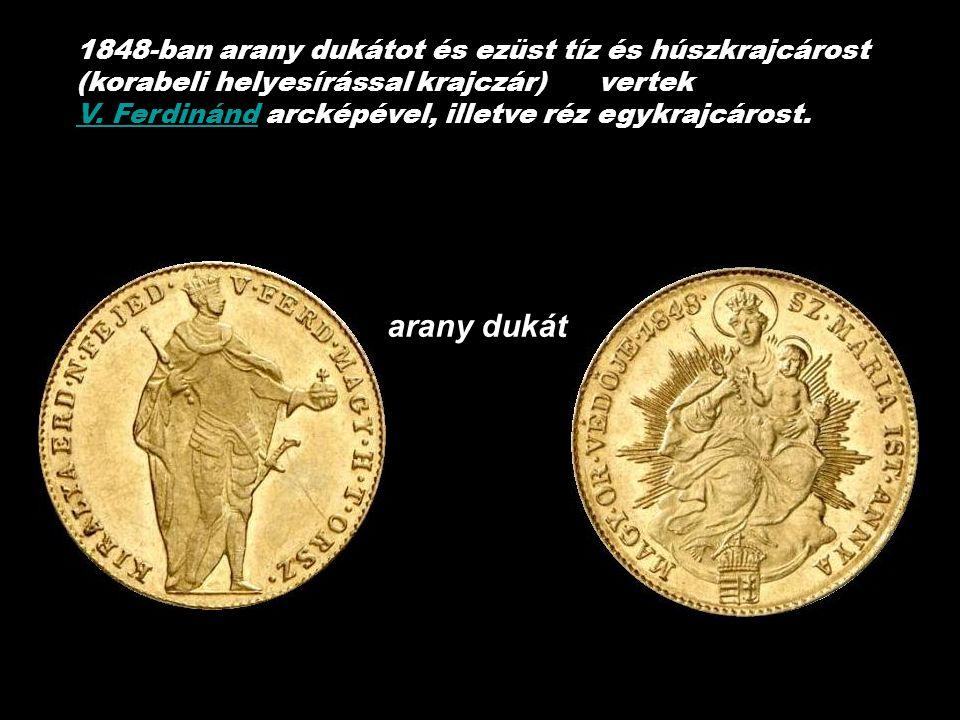 1848-ban arany dukátot és ezüst tíz és húszkrajcárost (korabeli helyesírással krajczár) vertek
