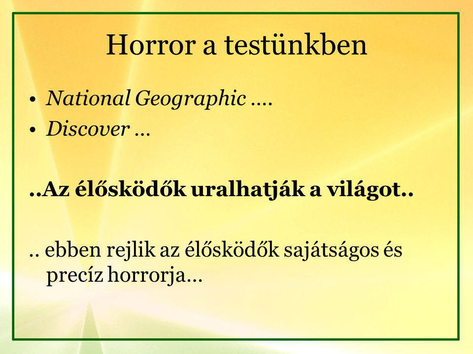 Horror a testünkben National Geographic …. Discover …