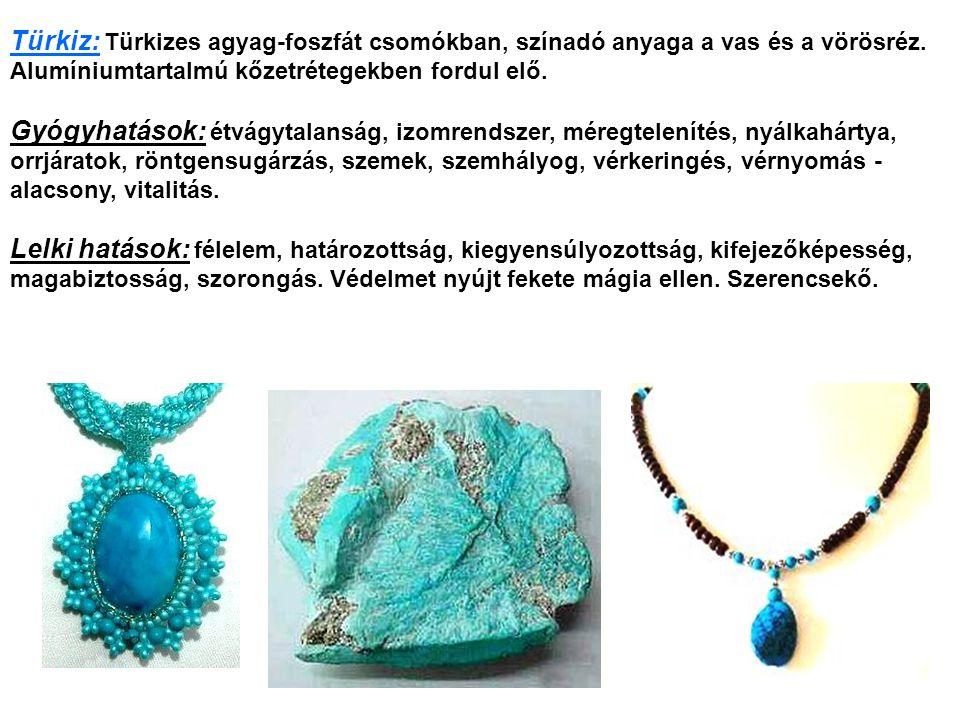 Türkiz: Türkizes agyag-foszfát csomókban, színadó anyaga a vas és a vörösréz. Alumíniumtartalmú kőzetrétegekben fordul elő.