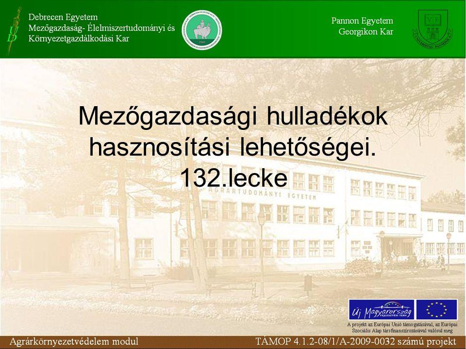 Mezőgazdasági hulladékok hasznosítási lehetőségei. 132.lecke