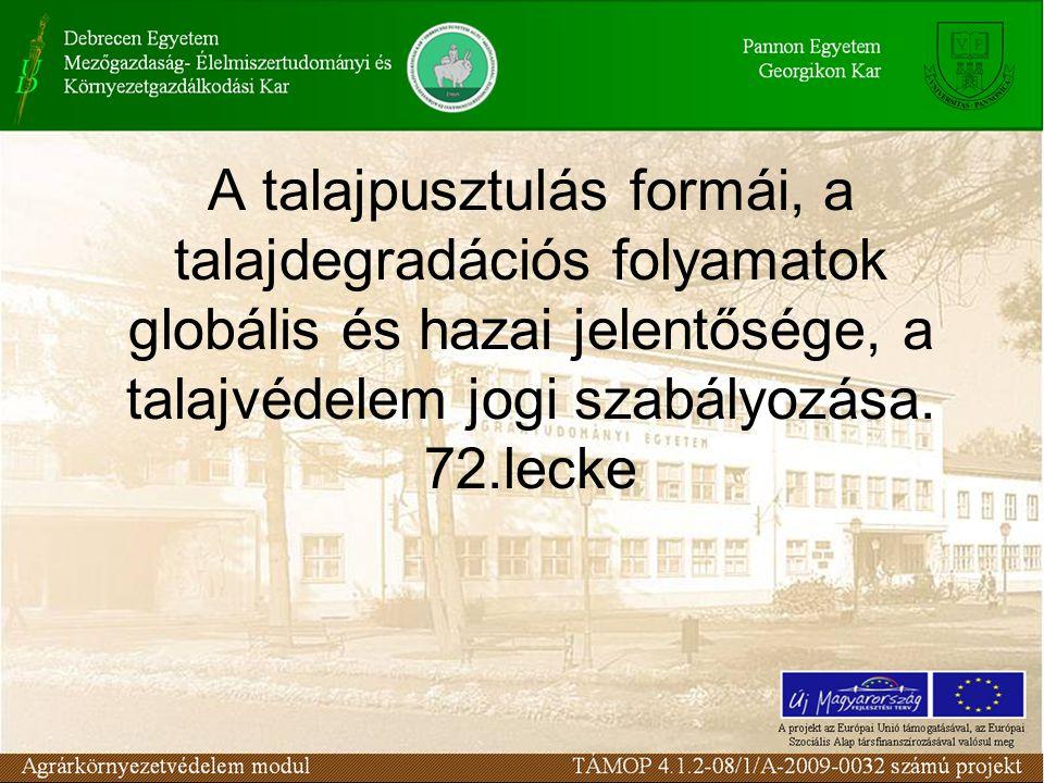 A talajpusztulás formái, a talajdegradációs folyamatok globális és hazai jelentősége, a talajvédelem jogi szabályozása.