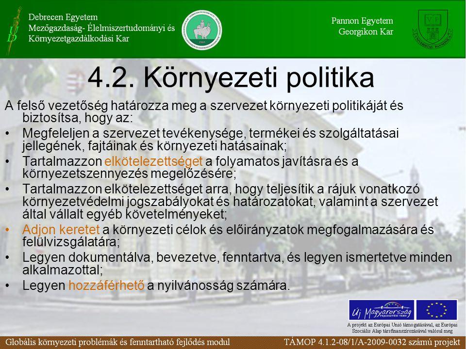 4.2. Környezeti politika A felső vezetőség határozza meg a szervezet környezeti politikáját és biztosítsa, hogy az: