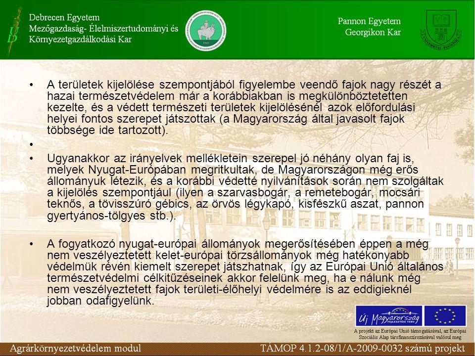 A területek kijelölése szempontjából figyelembe veendő fajok nagy részét a hazai természetvédelem már a korábbiakban is megkülönböztetetten kezelte, és a védett természeti területek kijelölésénél azok előfordulási helyei fontos szerepet játszottak (a Magyarország által javasolt fajok többsége ide tartozott).