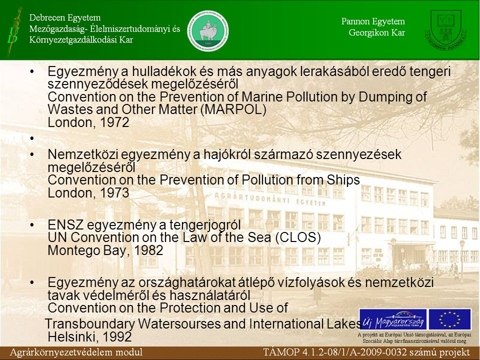 Egyezmény a hulladékok és más anyagok lerakásából eredő tengeri szennyeződések megelőzéséről Convention on the Prevention of Marine Pollution by Dumping of Wastes and Other Matter (MARPOL) London, 1972