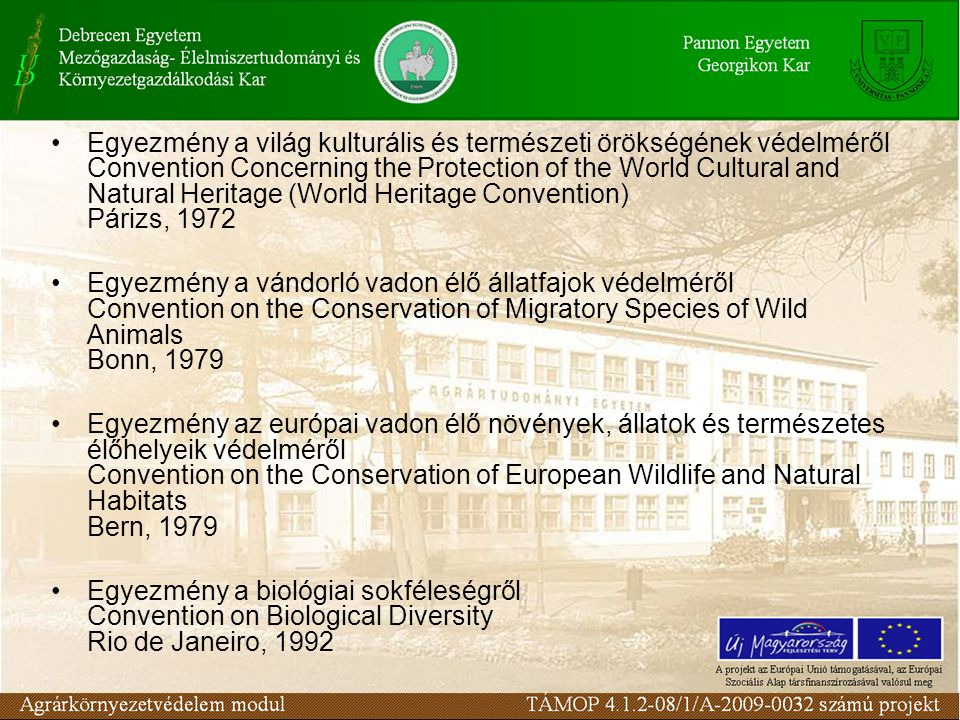 Egyezmény a világ kulturális és természeti örökségének védelméről Convention Concerning the Protection of the World Cultural and Natural Heritage (World Heritage Convention) Párizs, 1972