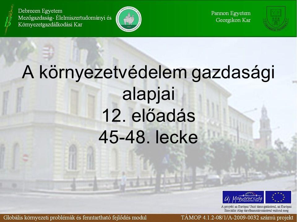 A környezetvédelem gazdasági alapjai 12. előadás 45-48. lecke