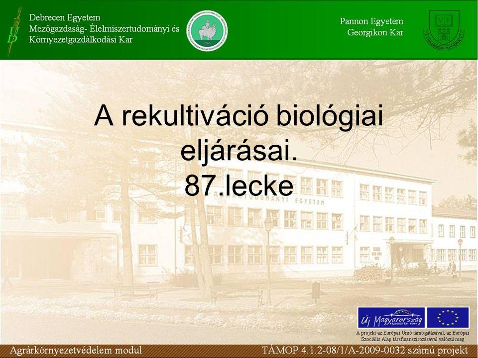 A rekultiváció biológiai eljárásai. 87.lecke
