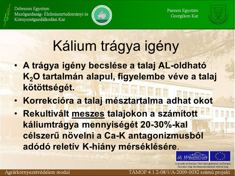 Kálium trágya igény A trágya igény becslése a talaj AL-oldható K2O tartalmán alapul, figyelembe véve a talaj kötöttségét.