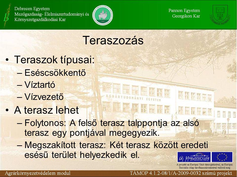 Teraszozás Teraszok típusai: A terasz lehet Eséscsökkentő Víztartó