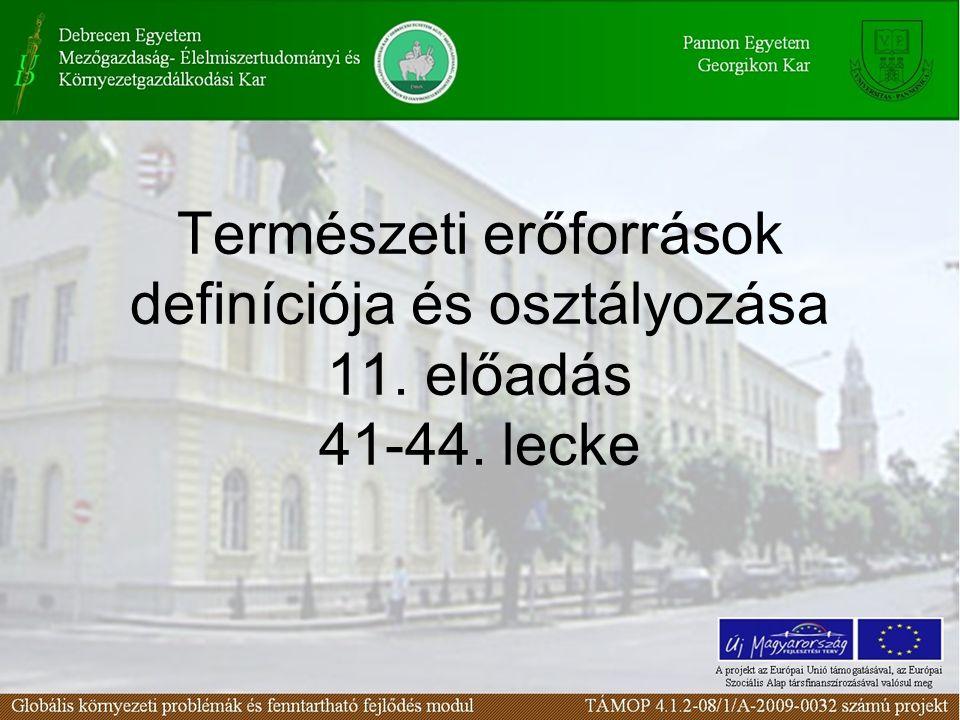 Természeti erőforrások definíciója és osztályozása 11. előadás 41-44