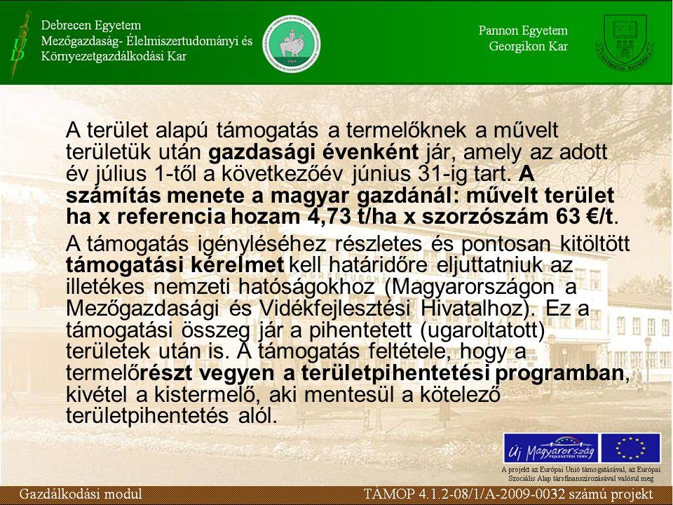 A terület alapú támogatás a termelőknek a művelt területük után gazdasági évenként jár, amely az adott év július 1-től a következőév június 31-ig tart. A számítás menete a magyar gazdánál: művelt terület ha x referencia hozam 4,73 t/ha x szorzószám 63 €/t.
