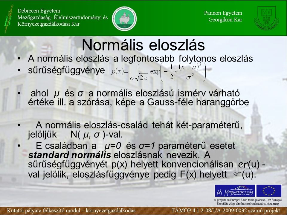 Normális eloszlás A normális eloszlás a legfontosabb folytonos eloszlás. sűrűségfüggvénye.