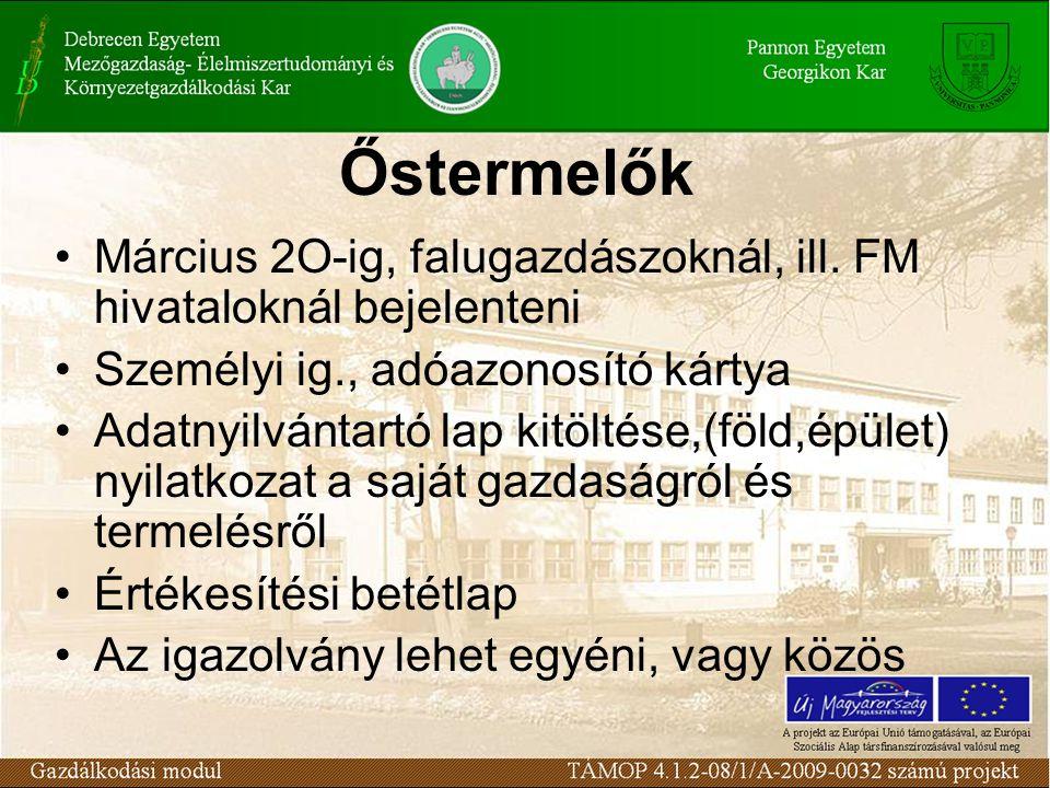Őstermelők Március 2O-ig, falugazdászoknál, ill. FM hivataloknál bejelenteni. Személyi ig., adóazonosító kártya.