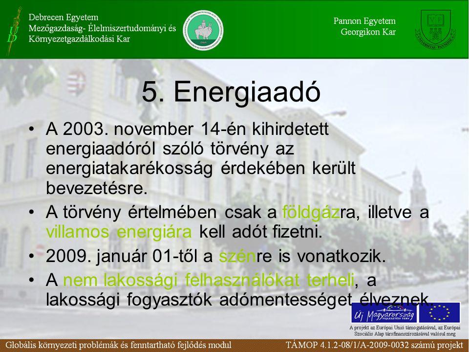 5. Energiaadó A 2003. november 14-én kihirdetett energiaadóról szóló törvény az energiatakarékosság érdekében került bevezetésre.